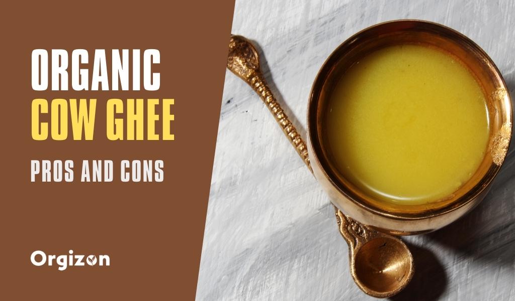 Organic Cow Ghee – Advantages & Disadvantages